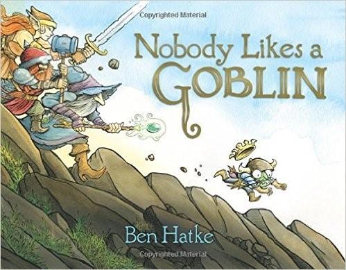 """Nobody Likes a Goblin"" by Ben Hatke"
